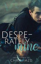 Desperately mine [#2AP] by Chrisjimzd