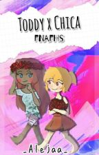 Toddy x Chica - Fanfic FNAFHS by _Aleeja_