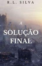 A Solução Final by RaissaLa95