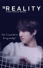 The Reality [ A Jeon Jungkook Fanfiction ] by BangTea