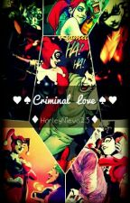 Criminal Love. (Joker & Harley Quinn) by HarleyNieva23