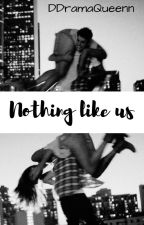Nothing like us.  by DDramaQueenn