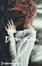 Madison Potter and the Deathly Hallows by DamHunterofArtemis