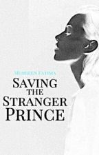 Saving the Stranger Prince (The Stranger Prince Series #2) by Doesithurt_