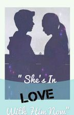 """She's In Love With Him Now"" 