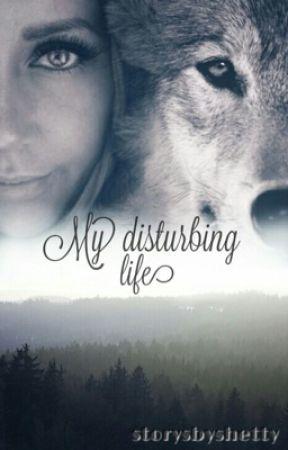 My disturbing Life by storysbyshetty