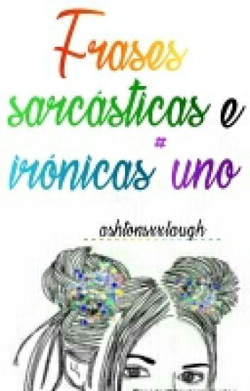 Frases Sarcasticas E Ironicas 1 My Wattpad