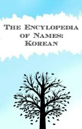 The Encyclopedia of Names: Korean - 2  Given Names: Male - Wattpad