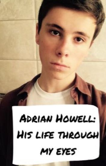 Adrian Howell His Life Through My Eyes