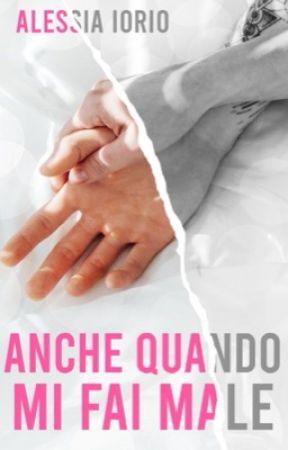 ANCHE QUANDO MI FAI MALE by Ale_sbooks
