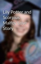 Lily Potter and Scorpius Malfoy Love Story by nikkimacs110