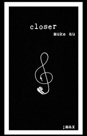 closer; muke au *on hold* by lgbtqmel