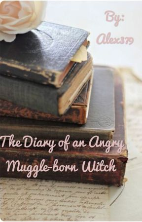 The Diary of an Angry Muggle-Born Witch by Alex379