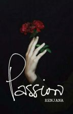 Passion (Renjana) (WEEKLY UPDATE) by Cendarkna