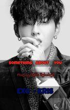 something about you - რაღაც შენს შესახებ (EXO kris) by nanuca14