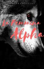 La Femmina Alpha by WolfMarika562