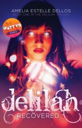 Delilah Recovered (uncensored) WATTYS 2017 SHORT LIST #wattys2017 by AmeliaDellos