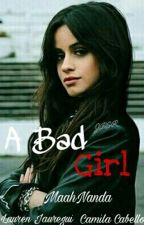 A Bad Girl - Camren(G!P) by MaahNanda