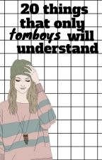 20 Things that only tomboys will understand by jenngrayy