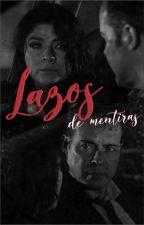 Lazos de Mentiras. #MyE by Valenchusa
