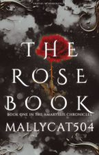 THE ROSE BOOK // A NOVEL by mallycat504