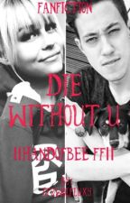 Die Without U ||HandofBee FF|| by ItzWolfLuxy
