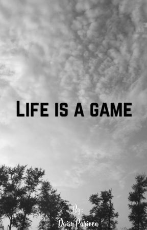 Life is a game by DaisyPariven