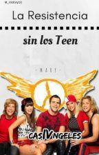 La Resistencia sin los Teen ✔ by fanx100pre