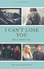 I can't lose you [ OS BELLARKE ] by AlaskaSawyer