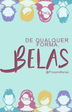 De Qualquer Forma, Belas! by ProjetoBelas