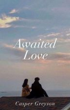 Awaited Love by caspergreysonh