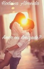 Amor Ou Amizade ?!  by daisa_almeida