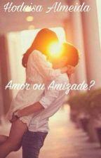 Amor Ou Amizade ?!  by Hodaisa_almeida