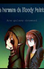 La hermana de Bloddy Painter (Ben Drowned y tu) by Ara_galaxi_Drowned