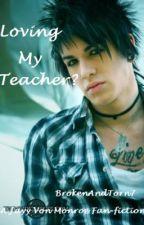 Loving My Teacher? (A Jayy Von Monroe fan fiction) by BrokenAndTorn7