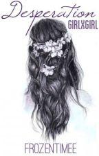 Desperation [girlxgirl] by frozentimee