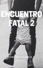 Encuentro Fatal 2 TERMINADA  by FlorenciaCastelli