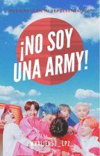 ¡No Soy Una ARMY! (BTS y tú)  by Whalien52_Lpz