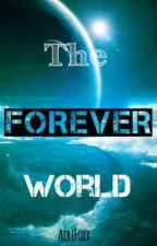 The Forever World *Discontinued* by AiriFoxx