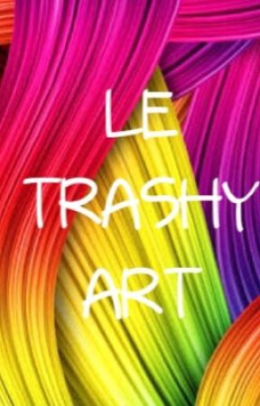 LE TRASHY ART!!!!!!!  by Zombiechick777