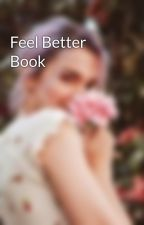 Feel Better Book by Angel_Rose_Weasley