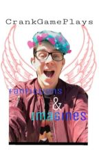 CrankGamePlays Oneshots/Imagines by GalaxyDestruction