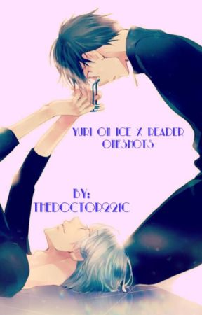 Yuri On Ice x Reader Oneshots by TheDoctor221c