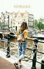 Don't Say Goodbye by kimtiaara