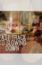 Fast Track To Slowing Down by _milanminaj