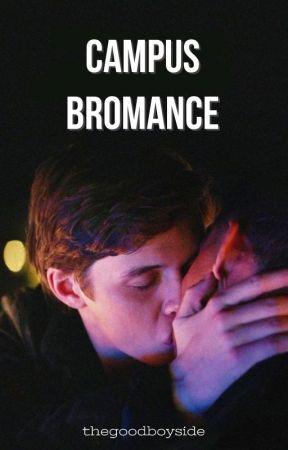 Campus Bromance (BoyxBoy) (COMPLETED) by TheGoodBoySide