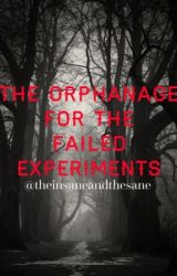 The Orphanage for the Failed Experiments by theinsaneandthesane