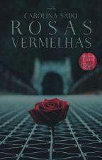 Rosas Vermelhas [Concluída] by CarolinaFreitasLopes