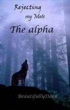 Rejecting my Mate the Alpha by BeautifullyDark