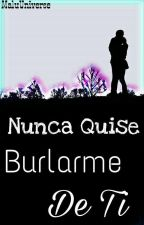 ♡~Nunca Quise Burlarme De Ti~♡ by MaluUniverse